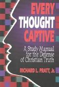 Every Thought Captive A Study Manual for the Defense of Christian Truth