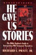 He Gave Us Stories The Bible Student's Guide to Interpreting Old Testament Narratives