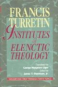 Institutes of Elenctic Theology First Through 10 Topics