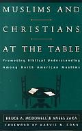 Muslims and Christians at the Table Promoting Biblical Understanding Among North American Mu...
