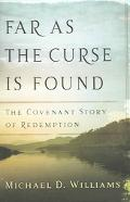 Far As The Curse Is Found The Covenant Story Of Redemption