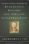 Redemptive History and Biblical Interpretation The Shorter Writings of Geerhardus Vos