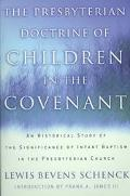 Presbyterian Doctrine of Children in the Covenant An Historical Study of the Significance of...