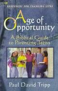Age of Opportunity A Biblical Guide to Parenting Teens