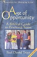 Age of Opportunity A Biblical Guide to Parenting Teens/With Study Guide