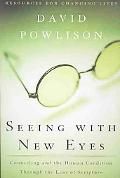 Seeing With New Eyes Counseling and the Human Condition Through the Lens of Scripture