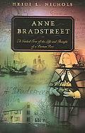 Anne Bradstreet A Guided Tour of the Life And Thought of a Puritan Poet