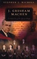 J. Gresham Machen A Guided Tour Of His Life And Thought