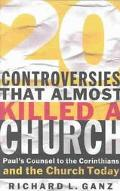 Twenty Controversies That Almost Killed a Church Paul's Counsel to the Corinthians and the C...
