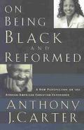 On Being Black and Reformed A New Perspective on the African-American Christian Experience