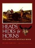 Heads, Hides and Horns The Compleat Buffalo Book