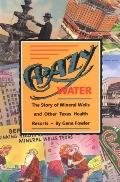 Crazy Water The Story of Mineral Wells and Other Texas Health Resorts