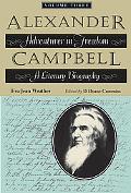 Alexander Campbell: Adventurer in Freedom: A Literary Biography, Volume Three