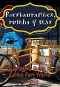 Restaurantes, Rumba y M�s : A Gringo's Guide to Latino Fort Worth