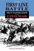 In the First Line of Battle A History of the 12th Illinois Cavalry in the Civil War