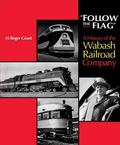 Follow the Flag A History of the Wabash Railroad Company