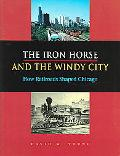 Iron Horse and the Windy City How Railroads Shaped Chicago