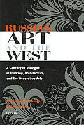 Russian Art And the West A Century of Dialogue in Painting, Architecture, And the Decorative...
