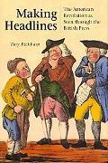 Making Headlines: The American Revolution as Seen through the British Press