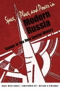 Space, Place, and Power in Modern Russia: Essays in the New Spatial History