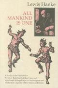 All Mankind Is One A Study of the Disputation Between Bartolome De Las Casas and Juan Gines ...