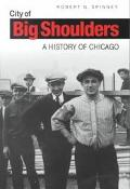 City of Big Shoulders A History of Chicago