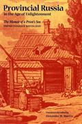Provincial Russia in the Age of Enlightenment The Memoir of a Priest's Son