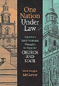 One Nation Under Law America's Early National Struggles to Separate Church And State.