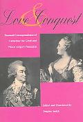 Love And Conquest Personal Correspondence of Catherine the Great And Prince Grigory...