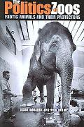 Politics of Zoos Exotic Animals And Their Protectors