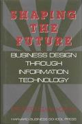 Shaping the Future Business Design Through Information Technology