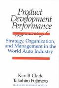 Product Development Performance Strategy, Organization, and Management in the World Auto Ind...