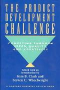 Product Development Challenge Competing Through Speed, Quality, and Creativity