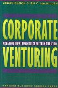 Corporate Venturing Creating New Businesses Within the Firm