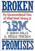 Broken Promises An Unconventional View of What Went Wrong at IBM