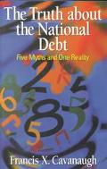 Truth About the National Debt Five Myths and One Reality
