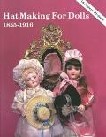 Hat Making for Dolls, 1855-1916