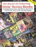 Secret of Collecting Girls' Series Books Featuring Nancy Drew, Judy Bolton, Kay Tracey, Beve...