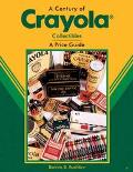 Century of Crayola Collectibles A Price Guide