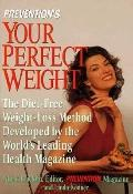 Prevention's Your Perfect Weight: Diet-Free Weight Loss Method Developed by the World's Lead...