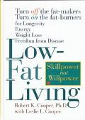 Low-Fat Living: Turn off the Fat-Makers, Turn on the Fat-Burners for Longevity, Energy, Weig...