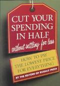 Cut Your Spending in Half (without Settling for Less!): How to Pay the Lowest Price for Ever...
