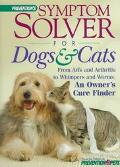 Prevention's Symptom Solver for Dogs and Cats: From Arfs and Arthritis to Whimpers and Worms...