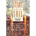 Start with the Soil: The Organic Gardener's Guide to Improving Soil for Higher Yields, More ...