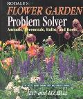 Rodale's Flower Garden Problem Solver: Annuals, Perennials, Bulbs and Roses, Vol. 1
