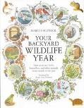 Your Backyard Wildlife Year: How to Attract Birds, Butterflies, and Other Animals Every Mont...