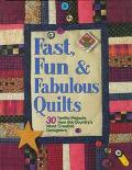 Fast, Fun and Fabulous Quilts: 30 Terrific Projects from the Country's Most Creative Designe...