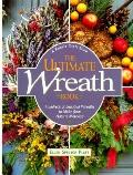 Ultimate Wreath Book: Hundreds of Beautiful Wreaths to Make from Natural Materials