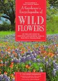 Gardener's Encyclopedia of Wildflowers: An Organic Guide to Choosing and Growing over 150 Be...