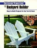 Outdoor Furniture for the Backyard Builder: Easy-to-Build Projects for the Yard and Deck, Vo...